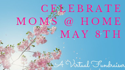 Celebrate Moms @ Home - May 8th, 2021